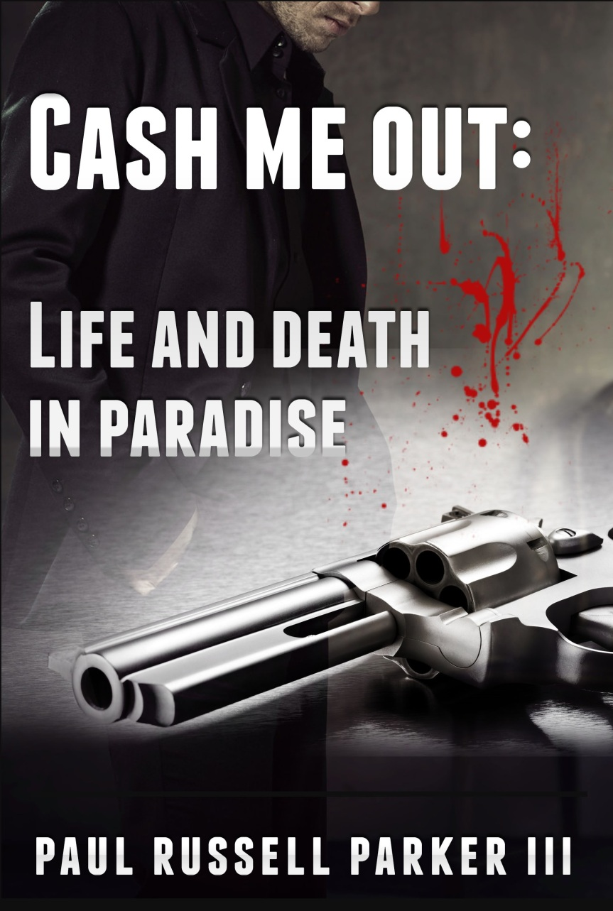 Cash Me Out:  Life and Death in Paradise's Blurb