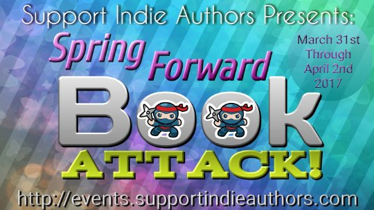 Support Indie Authors Presents: Spring Forward Book Attack is now live. March 31-April 2 #SIAFBB